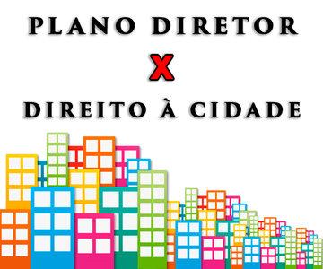 Plano Diretor Versus Direito à Cidade